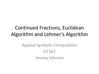 Continued Fractions, Euclidean Algorithm and  Lehmer's  Algorithm