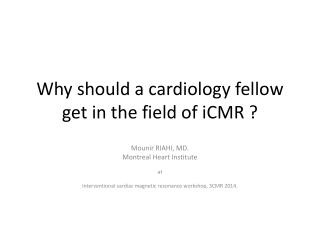 Why  should a cardiology fellow get in the field of  iCMR ?
