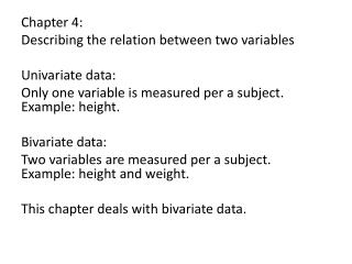 Chapter 4:  Describing the relation between two variables Univariate  data: