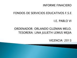 INFORME FINACIERO  FONDOS DE SERVICIOS EDUCATIVOS F.S.E I.E. PABLO VI