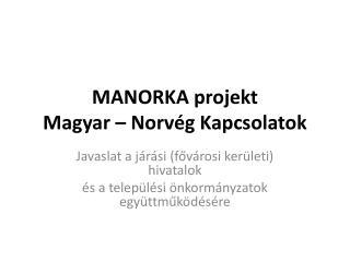 MANORKA projekt  Magyar – Norvég Kapcsolatok