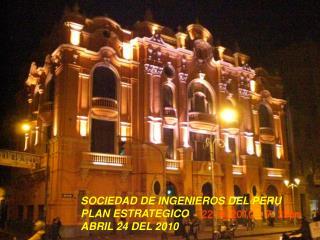 SOCIEDAD DE INGENIEROS DEL PERU PLAN ESTRATEGICO  ABRIL 24 DEL 2010