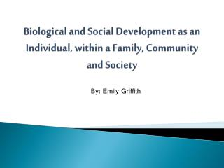 Biological and Social Development as an Individual, within a Family, Community and Society