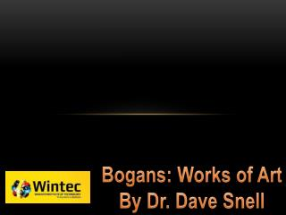 Bogans : Works of Art By Dr. Dave Snell