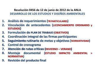 Resolución 0456 de 12 de junio de 2012 de la ANLA DESARROLLO DE LOS ESTUDIOS Y DISEÑOS AMBIENTALES