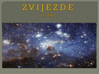 Z V I J E Z D E  (2 .  dio)