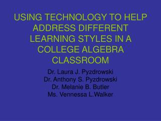 USING TECHNOLOGY TO HELP ADDRESS DIFFERENT LEARNING STYLES IN A COLLEGE ALGEBRA CLASSROOM