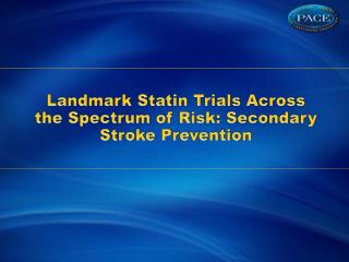 Landmark Statin Trials  Across the Spectrum of Risk: Secondary Stroke Prevention