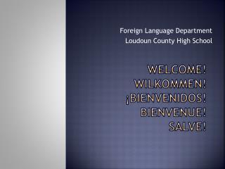 Welcome! Wilkommen ! ¡ Bienvenidos ! Bienvenue ! Salve!
