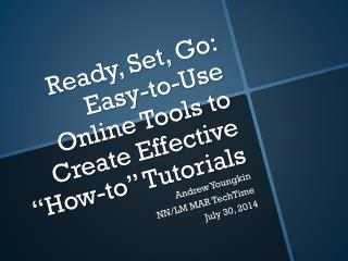 "Ready, Set, Go: Easy-to-Use Online Tools to Create Effective ""How-to"" Tutorials"