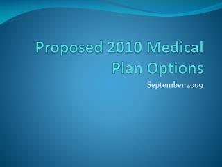 Proposed 2010 Medical    	Plan Options