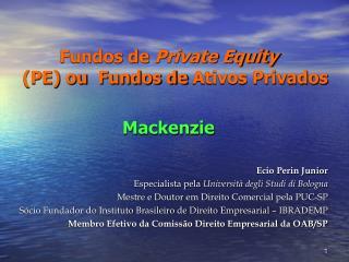 Fundos de  Private Equity  (PE)ou  Fundos deAtivos Privados Mackenzie Ecio Perin Junior