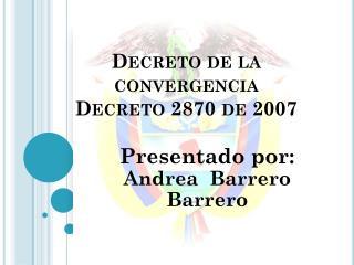 Decreto de  la convergencia  Decreto  2870 de 2007