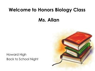 Welcome to Honors Biology Class Ms. Allan