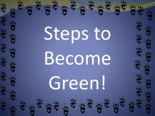 Steps to Become Green!