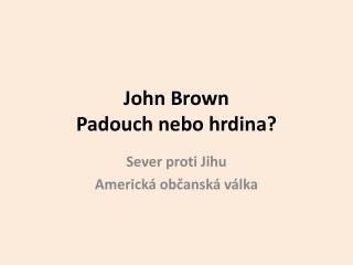 John Brown Padouch nebo hrdina?