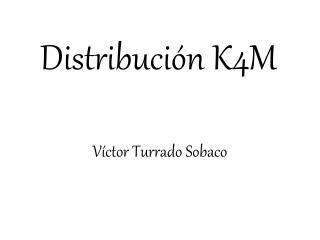Distribución K4M