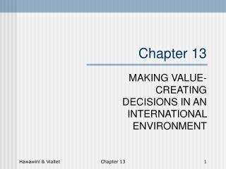 MAKING VALUE-CREATING DECISIONS IN AN INTERNATIONAL ENVIRONMENT