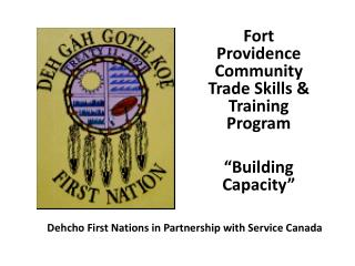 "Fort Providence Community Trade Skills & Training Program ""Building Capacity"""