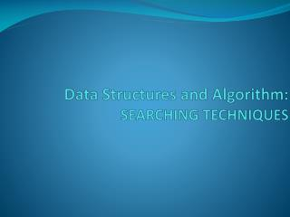 Data Structures and Algorithm:  SEARCHING TECHNIQUES