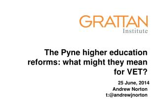 The  Pyne  higher education reforms: what might they mean for VET? Andrew Norton t:@andrewjnorton