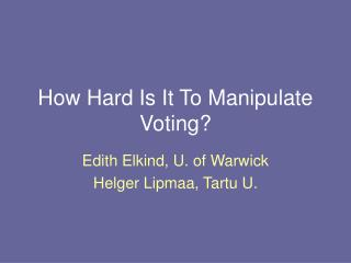 How Hard Is It To Manipulate Voting