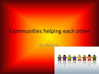 Communities helping each other