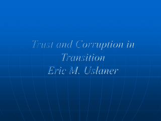 Trust and Corruption in Transition Eric M. Uslaner