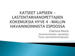 KATSEET LAPSEEN – LASTENTARHANOPETTAJIEN KOKEMUKSIA HYVE 4 -MALLIN HAVAINNOINNISTA ESPOOSSA