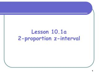 Lesson 10.1a 2-proportion z-interval