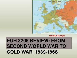 EUH 3206  Review:  From Second World War to Cold War, 1939-1968