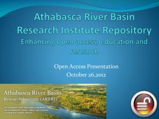 Athabasca River Basin Research Institute Repository Enhancing open access, education and research