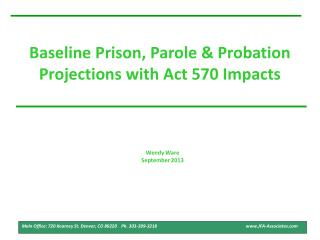 Baseline Prison, Parole & Probation Projections with Act 570 Impacts