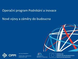 Operační program Podnikání a inovace  Nové výzvy a záměry do budoucna