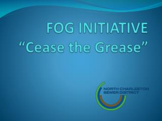 """FOG INITIATIVE """"Cease the Grease"""""""