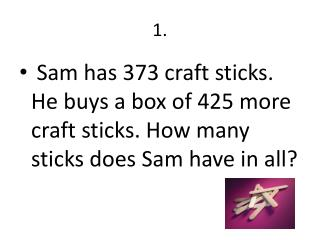 Sam has 875 craft sticks. He uses 798 sticks to build a model. How many sticks does Sam have left?