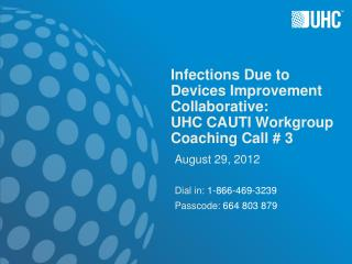 Infections Due to Devices Improvement Collaborative: UHC CAUTI Workgroup Coaching Call # 3