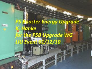 PS Booster Energy Upgrade K. Hanke for the PSB Upgrade WG LIU Event 01/12/10