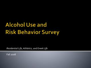 Alcohol Use and  Risk Behavior Survey