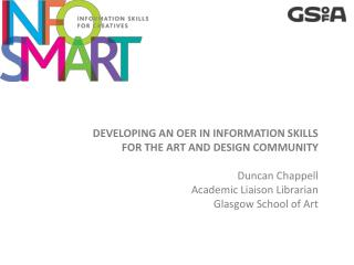 DEVELOPING AN OER IN INFORMATION SKILLS  FOR THE ART AND DESIGN COMMUNITY Duncan  Chappell