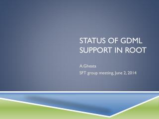 Status of GDML support in ROOT