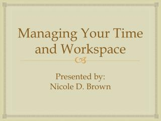 Managing Your Time and Workspace