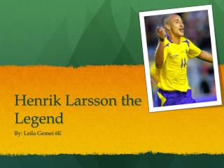 Henrik Larsson the Legend