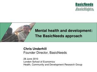 Chris Underhill Founder Director, BasicNeeds 28 June 2010 London School of Economics