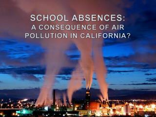 SCHOOL ABSENCES:                A CONSEQUENCE OF AIR POLLUTION IN CALIFORNIA?