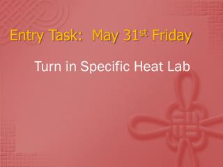 Entry Task:   May 31 st  Friday