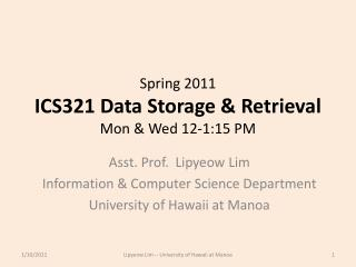 Spring  2011 ICS321 Data Storage & Retrieval Mon & Wed 12-1:15 PM