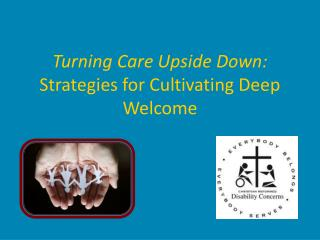 Turning Care Upside Down:  Strategies for Cultivating Deep Welcome