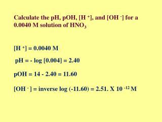 Calculate the pH, pOH, [H  + ], and [OH  - ] for a 0.0040 M solution of HNO 3