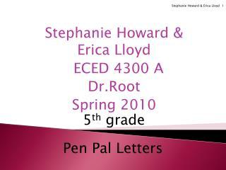 Stephanie Howard &           Erica Lloyd    ECED 4300 A Dr.Root Spring 2010